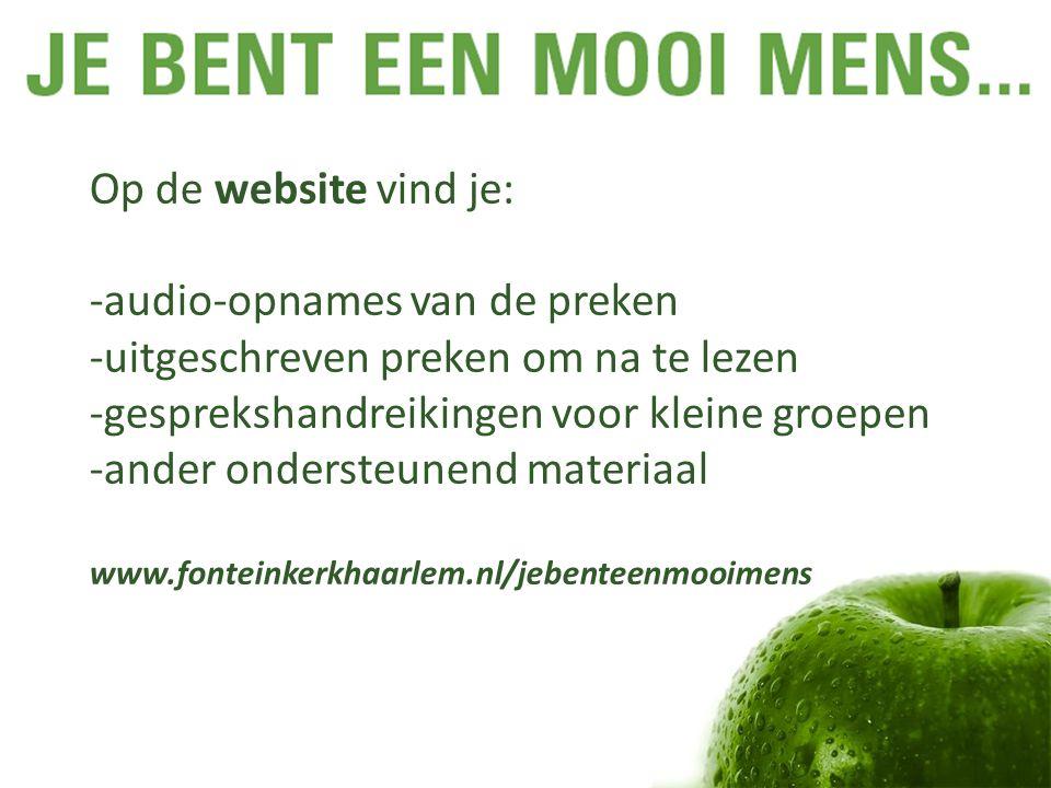 Op de website vind je: -audio-opnames van de preken -uitgeschreven preken om na te lezen -gesprekshandreikingen voor kleine groepen -ander ondersteunend materiaal www.fonteinkerkhaarlem.nl/jebenteenmooimens