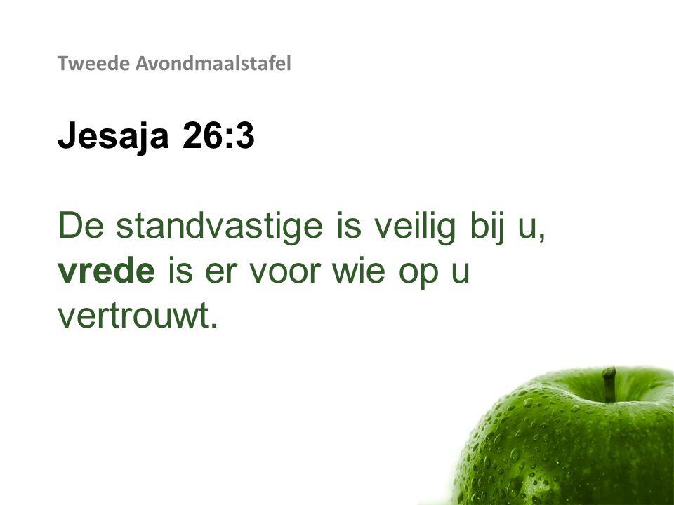 Tweede Avondmaalstafel Jesaja 26:3 De standvastige is veilig bij u, vrede is er voor wie op u vertrouwt.
