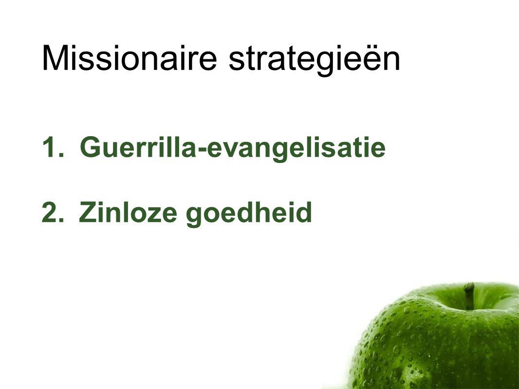Missionaire strategieën 1.Guerrilla-evangelisatie 2.Zinloze goedheid