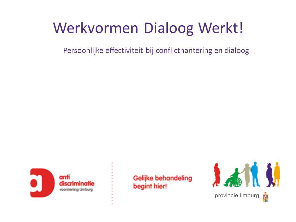 Werkvormen Dialoog Werkt! Persoonlijke effectiviteit bij conflicthantering en dialoog