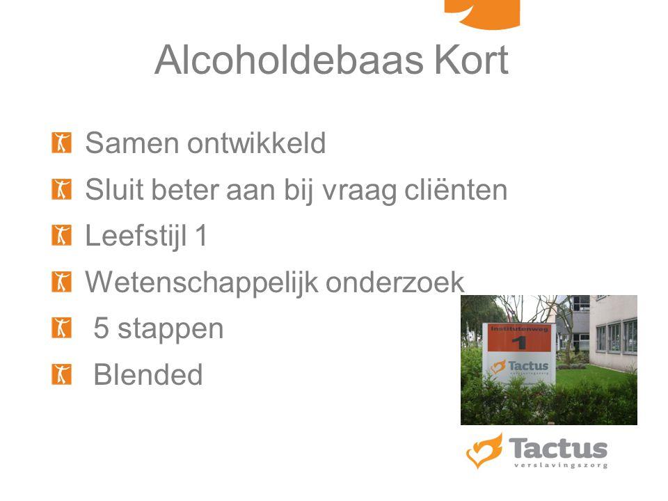 Alcoholdebaas Kort Samen ontwikkeld Sluit beter aan bij vraag cliënten Leefstijl 1 Wetenschappelijk onderzoek 5 stappen Blended