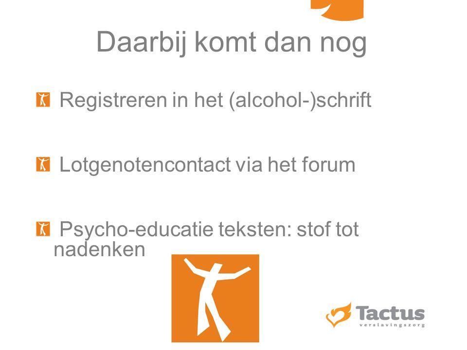 Daarbij komt dan nog Registreren in het (alcohol-)schrift Lotgenotencontact via het forum Psycho-educatie teksten: stof tot nadenken