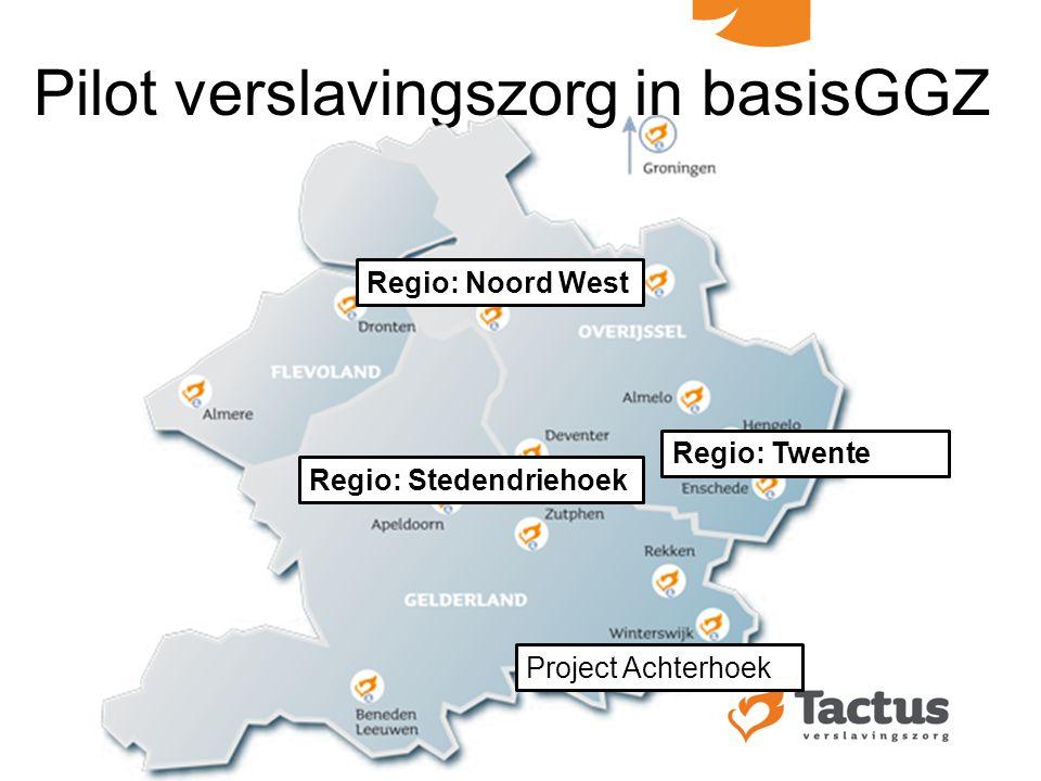 Pilot verslavingszorg in basisGGZ Regio: Noord West Regio: Twente Regio: Stedendriehoek Project Achterhoek