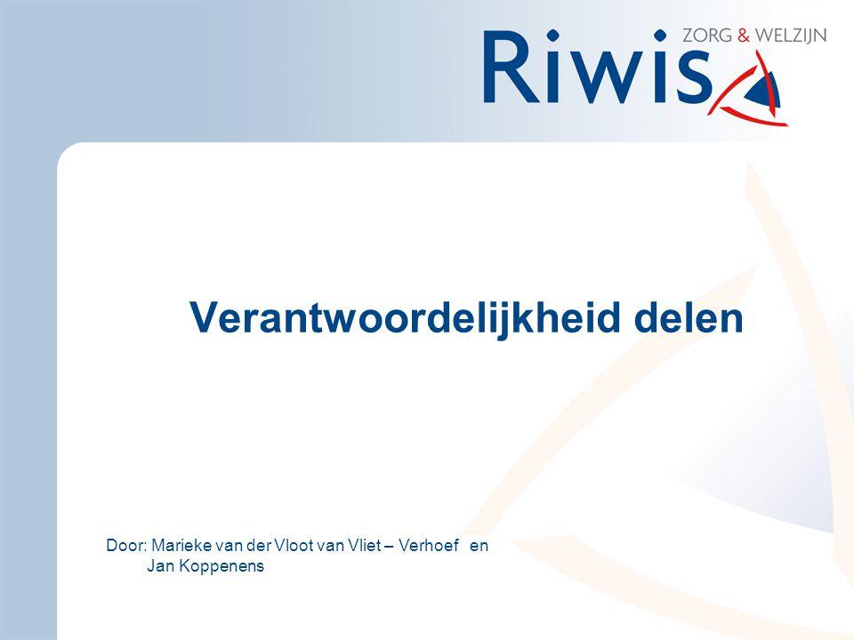 Verantwoordelijkheid delen Door: Marieke van der Vloot van Vliet – Verhoef en Jan Koppenens