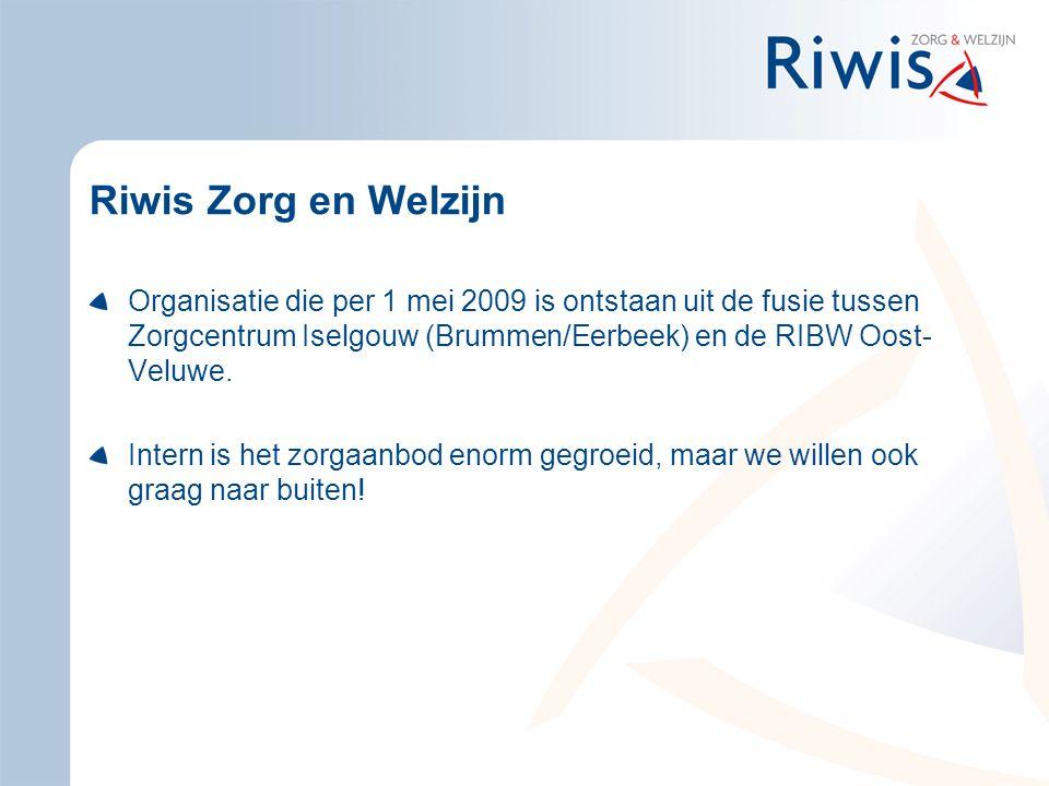 Riwis Zorg en Welzijn Organisatie die per 1 mei 2009 is ontstaan uit de fusie tussen Zorgcentrum Iselgouw (Brummen/Eerbeek) en de RIBW Oost- Veluwe. I