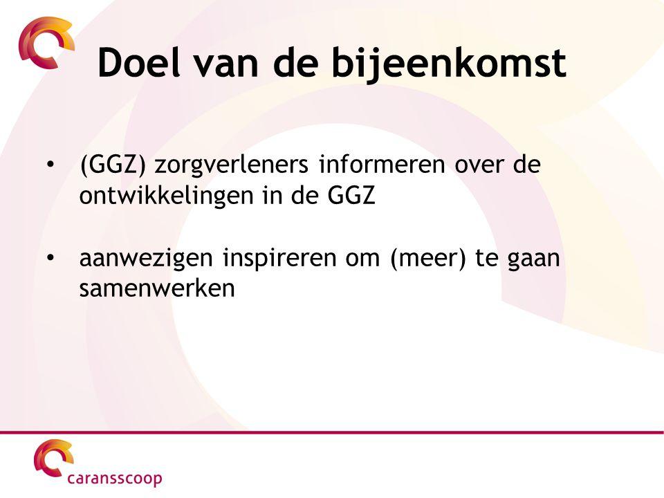 Doel van de bijeenkomst (GGZ) zorgverleners informeren over de ontwikkelingen in de GGZ aanwezigen inspireren om (meer) te gaan samenwerken
