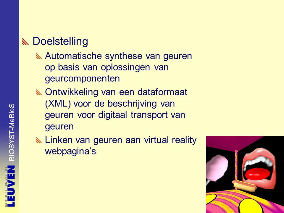 BIOSYST-MeBioS Doelstelling Automatische synthese van geuren op basis van oplossingen van geurcomponenten Ontwikkeling van een dataformaat (XML) voor de beschrijving van geuren voor digitaal transport van geuren Linken van geuren aan virtual reality webpagina's
