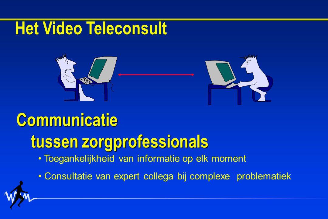 Communicatie tussen zorgprofessionals Toegankelijkheid van informatie op elk moment Consultatie van expert collega bij complexe problematiek Het Video Teleconsult