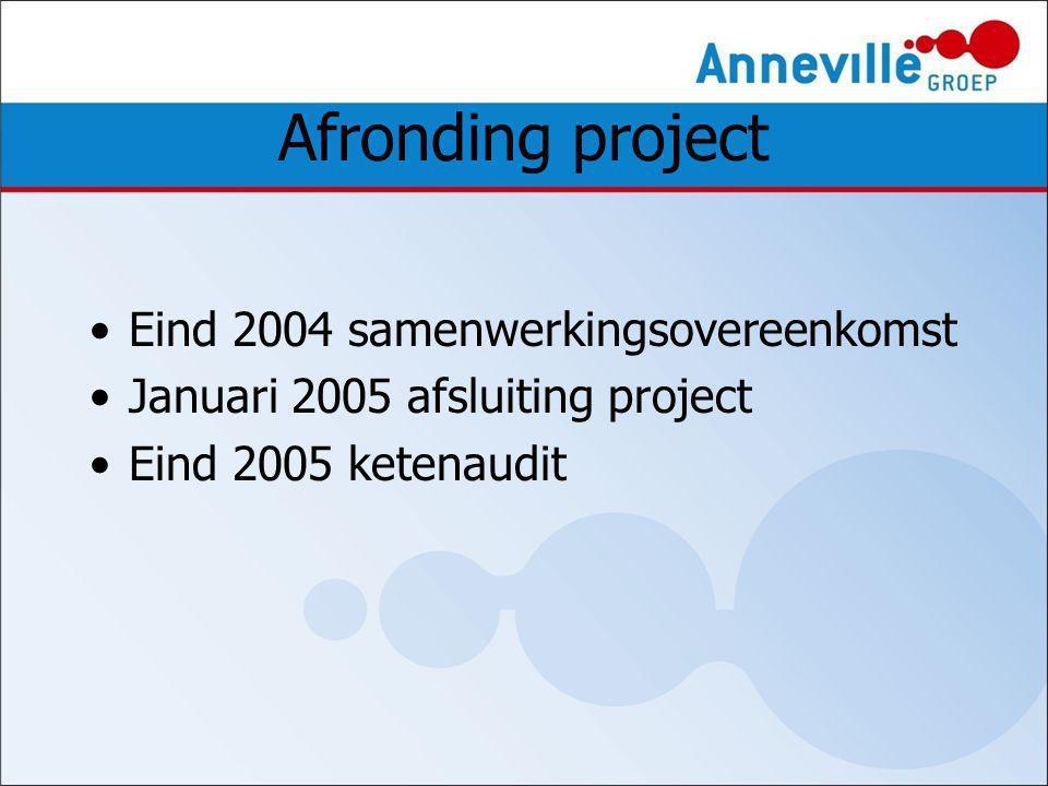 Afronding project Eind 2004 samenwerkingsovereenkomst Januari 2005 afsluiting project Eind 2005 ketenaudit