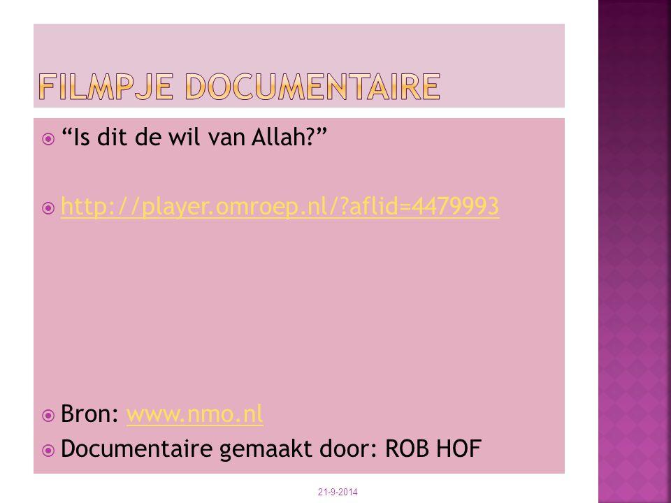 " ""Is dit de wil van Allah?""  http://player.omroep.nl/?aflid=4479993 http://player.omroep.nl/?aflid=4479993  Bron: www.nmo.nlwww.nmo.nl  Documentai"