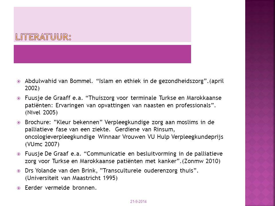 " Abdulwahid van Bommel. ""Islam en ethiek in de gezondheidszorg"".(april 2002)  Fuusje de Graaff e.a. ""Thuiszorg voor terminale Turkse en Marokkaanse"