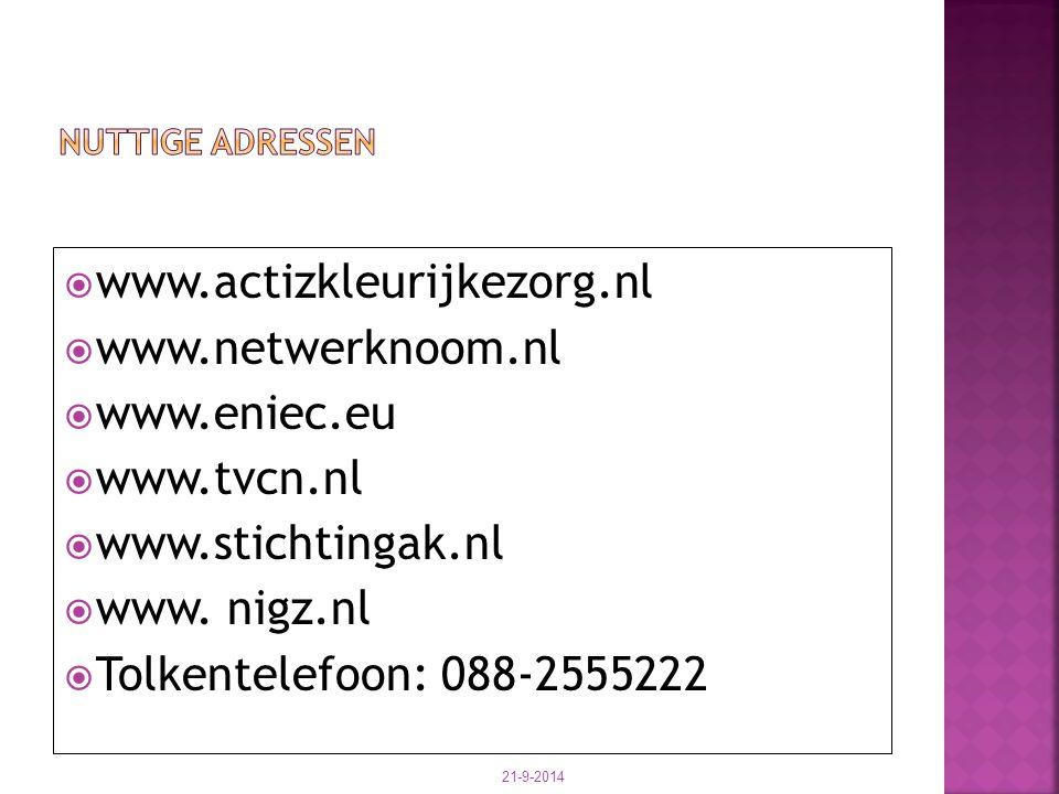  www.actizkleurijkezorg.nl  www.netwerknoom.nl  www.eniec.eu  www.tvcn.nl  www.stichtingak.nl  www. nigz.nl  Tolkentelefoon: 088-2555222 21-9-2