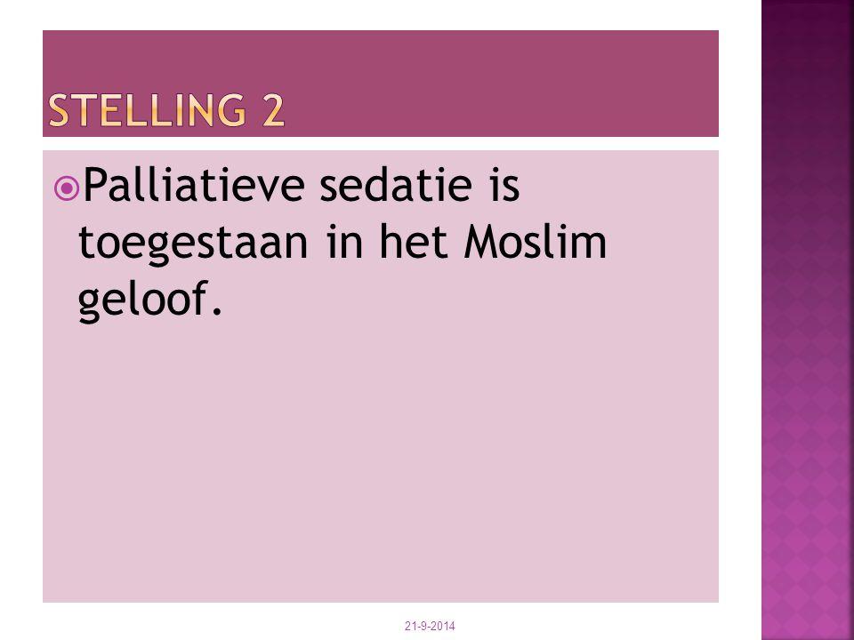  Palliatieve sedatie is toegestaan in het Moslim geloof. 21-9-2014