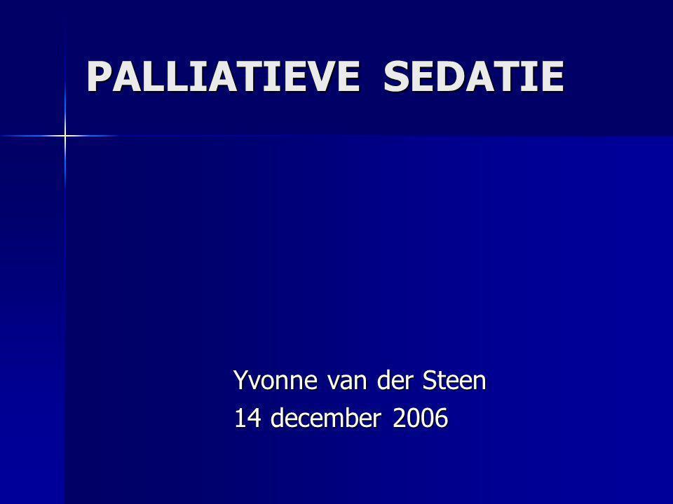 PALLIATIEVE SEDATIE Yvonne van der Steen Yvonne van der Steen 14 december 2006 14 december 2006