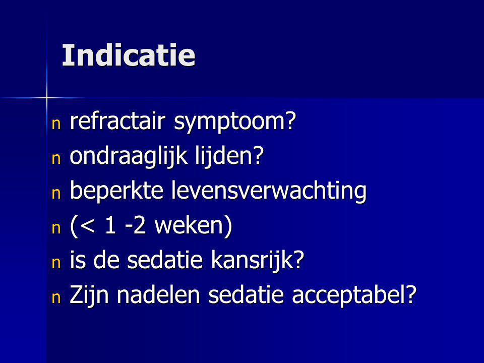 Indicatie n refractair symptoom? n ondraaglijk lijden? n beperkte levensverwachting n (< 1 -2 weken) n is de sedatie kansrijk? n Zijn nadelen sedatie