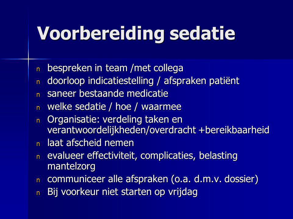 Voorbereiding sedatie n bespreken in team /met collega n doorloop indicatiestelling / afspraken patiënt n saneer bestaande medicatie n welke sedatie /