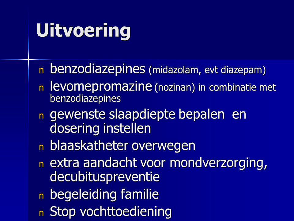Uitvoering n benzodiazepines (midazolam, evt diazepam) n levomepromazine (nozinan) in combinatie met benzodiazepines n gewenste slaapdiepte bepalen en