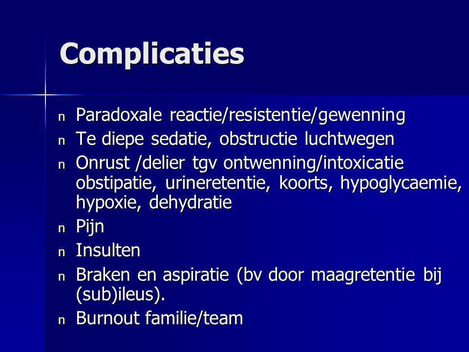 Complicaties n Paradoxale reactie/resistentie/gewenning n Te diepe sedatie, obstructie luchtwegen n Onrust /delier tgv ontwenning/intoxicatie obstipat