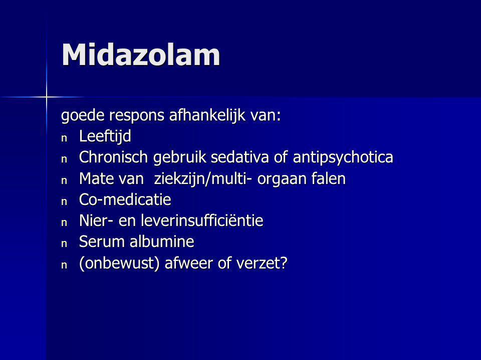 Midazolam goede respons afhankelijk van: n Leeftijd n Chronisch gebruik sedativa of antipsychotica n Mate van ziekzijn/multi- orgaan falen n Co-medica