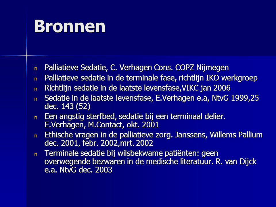 Bronnen n Palliatieve Sedatie, C. Verhagen Cons. COPZ Nijmegen n Palliatieve sedatie in de terminale fase, richtlijn IKO werkgroep n Richtlijn sedatie