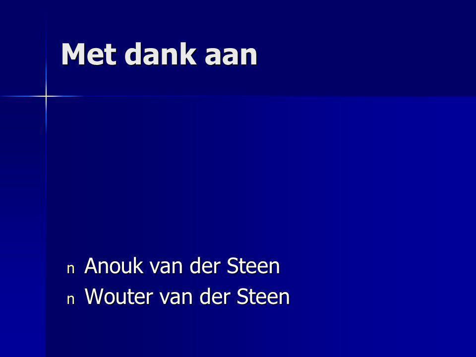 Met dank aan n Anouk van der Steen n Wouter van der Steen