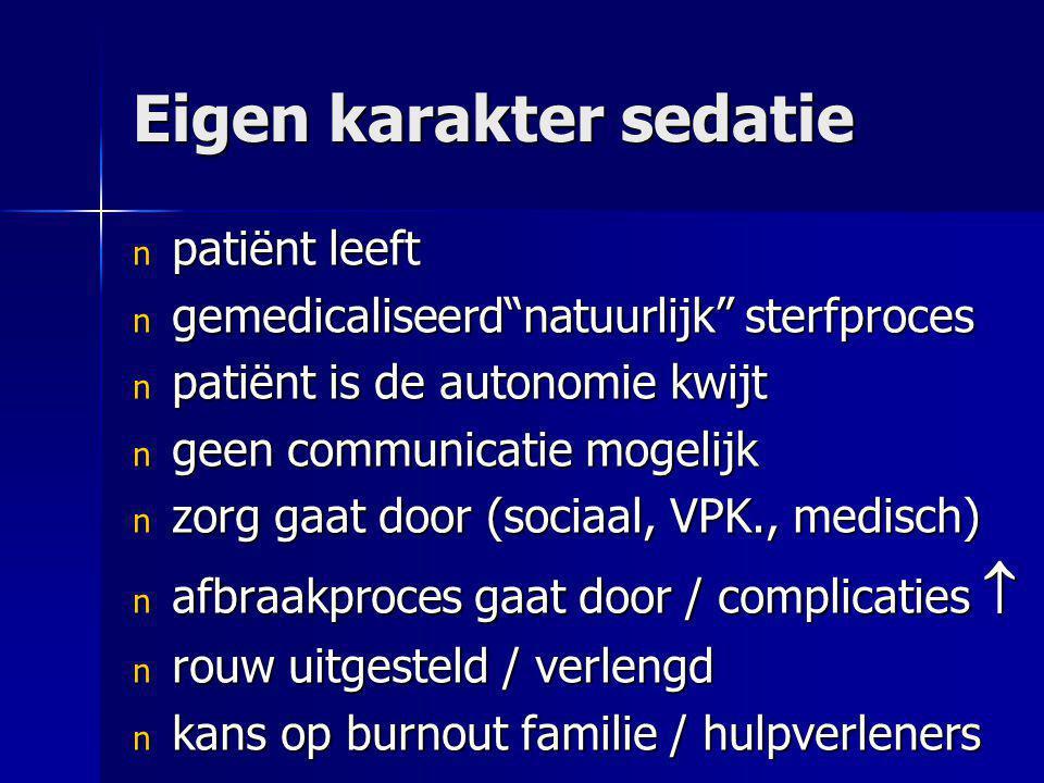 """Eigen karakter sedatie n patiënt leeft n gemedicaliseerd""""natuurlijk"""" sterfproces n patiënt is de autonomie kwijt n geen communicatie mogelijk n zorg g"""