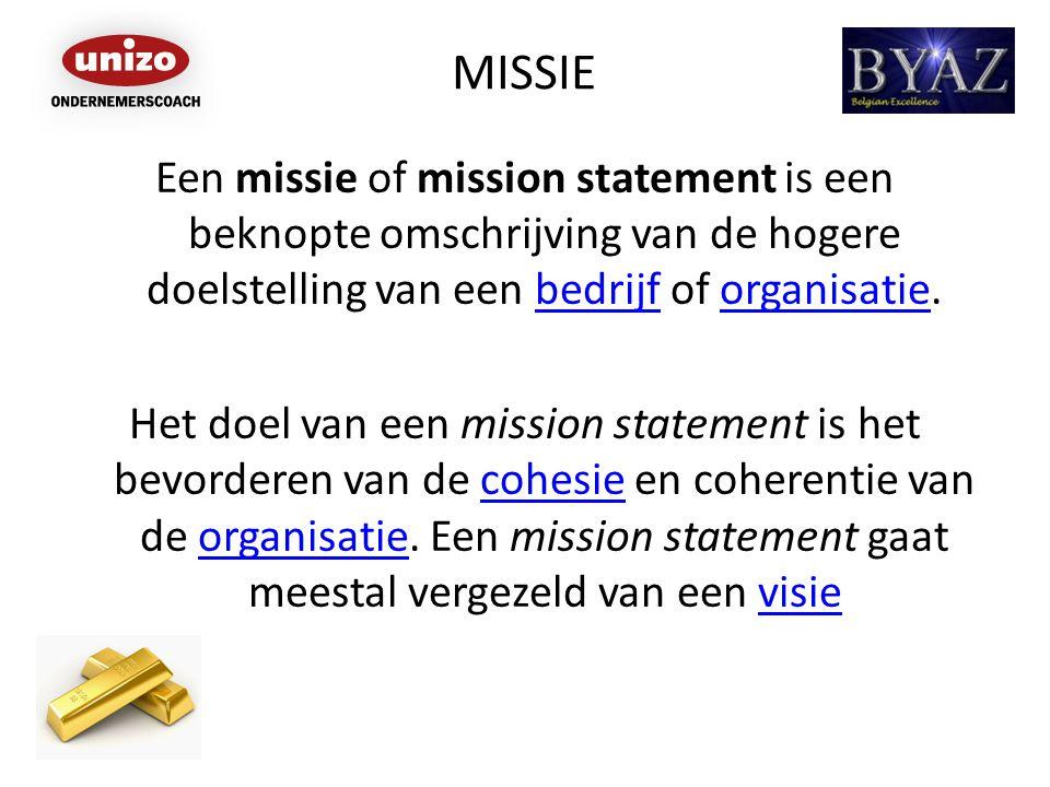 MISSIE Een missie of mission statement is een beknopte omschrijving van de hogere doelstelling van een bedrijf of organisatie.bedrijforganisatie Het d
