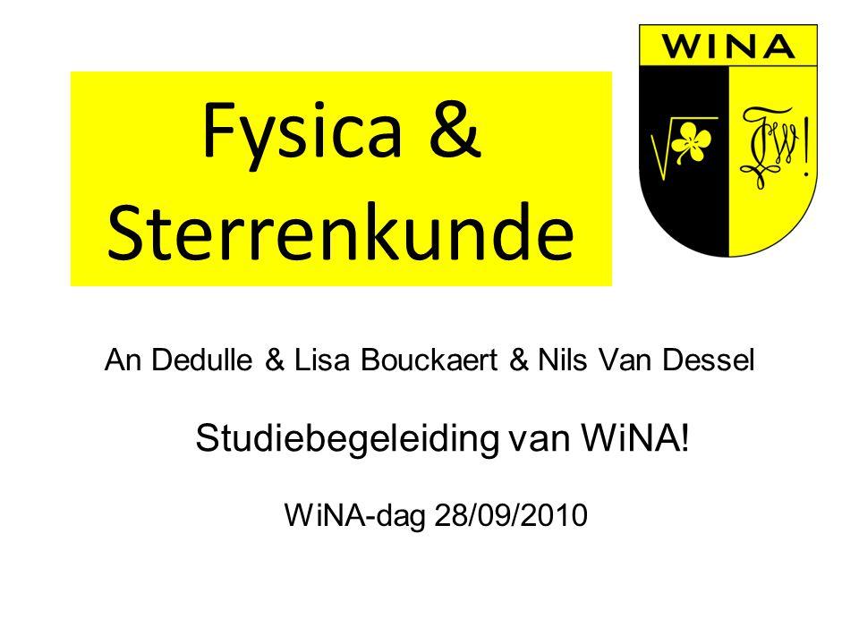 An Dedulle & Lisa Bouckaert & Nils Van Dessel Studiebegeleiding van WiNA! WiNA-dag 28/09/2010 Fysica & Sterrenkunde