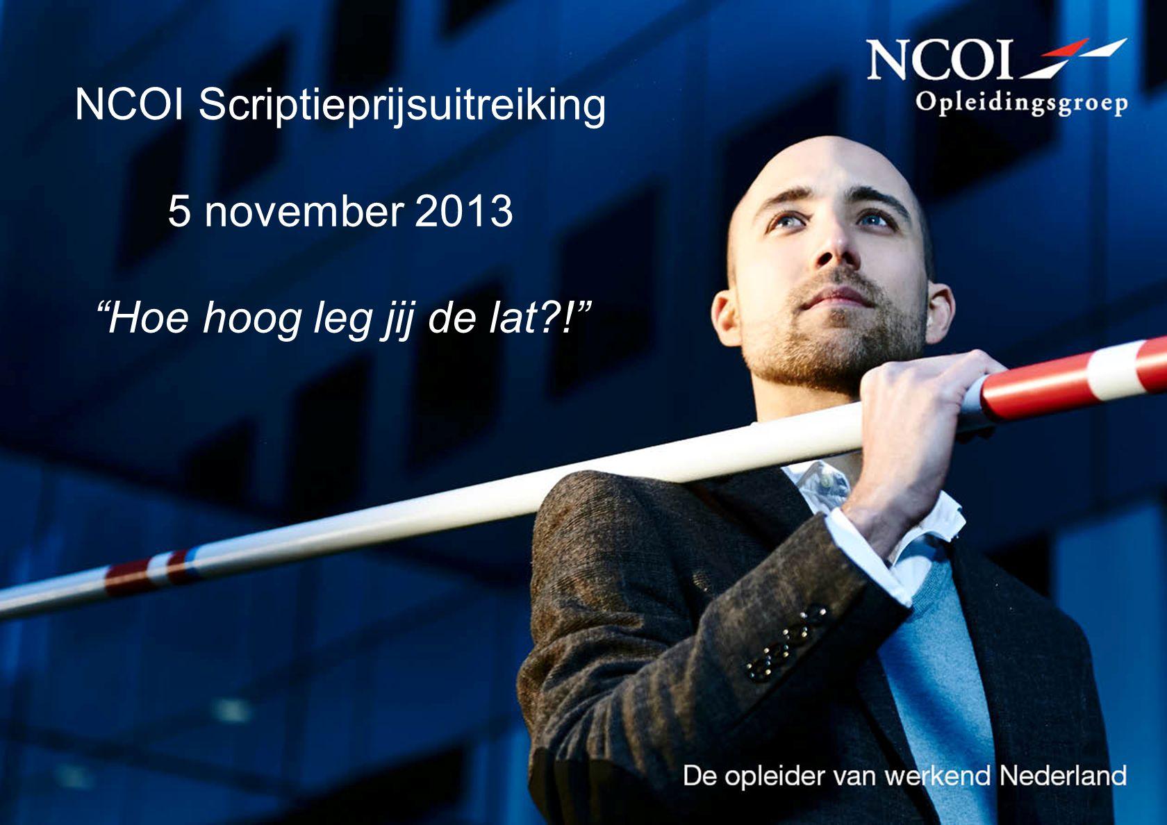 "NCOI Scriptieprijsuitreiking 5 november 2013 ""Hoe hoog leg jij de lat?!"""