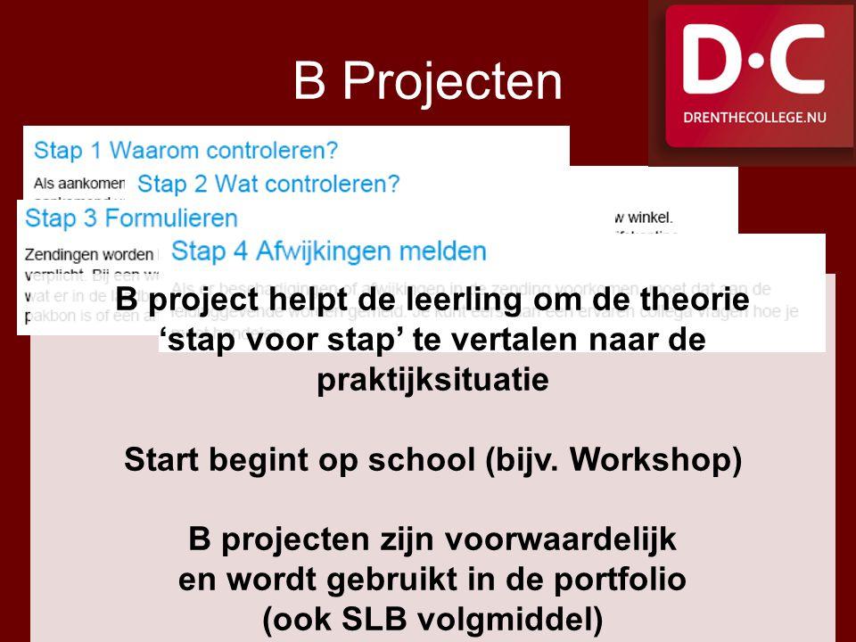 B Projecten B project helpt de leerling om de theorie 'stap voor stap' te vertalen naar de praktijksituatie Start begint op school (bijv. Workshop) B