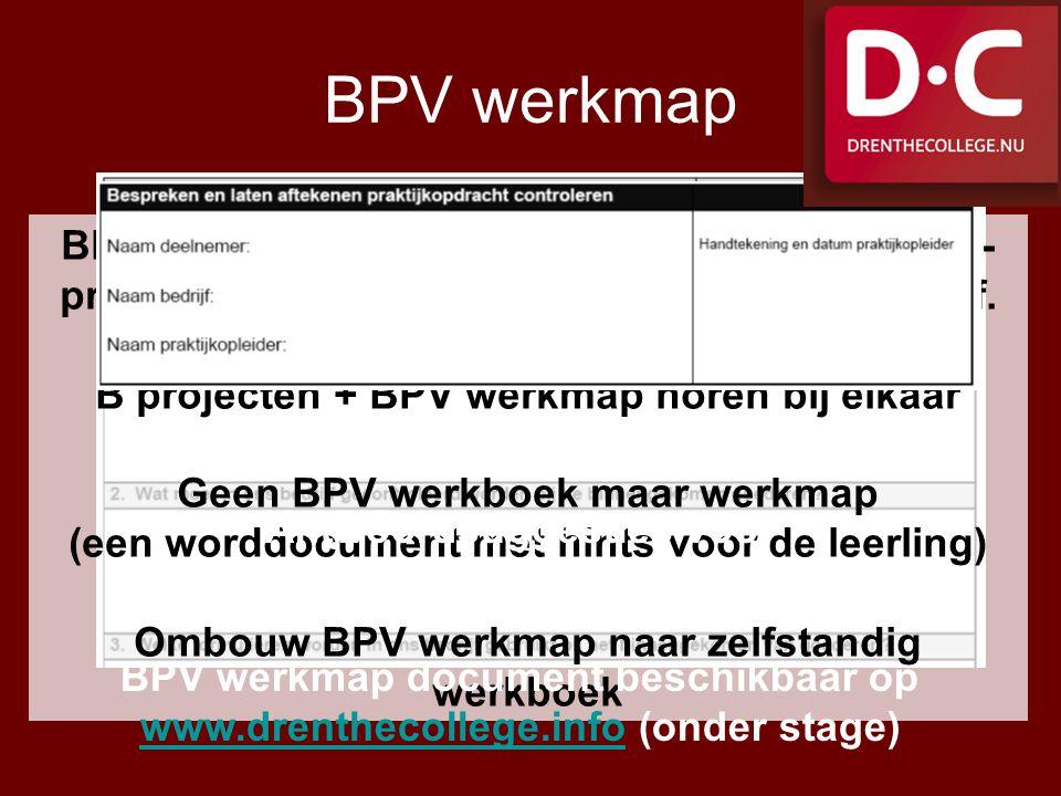 BPV werkmap BPV werkmap bevat praktijk vertaling van de B- projecten naar leerling en zijn/haar stagebedrijf. B projecten + BPV werkmap horen bij elka