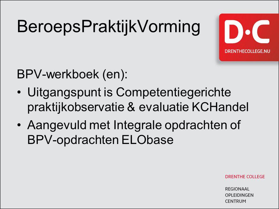 BeroepsPraktijkVorming BPV-werkboek (en): Uitgangspunt is Competentiegerichte praktijkobservatie & evaluatie KCHandel Aangevuld met Integrale opdrachten of BPV-opdrachten ELObase