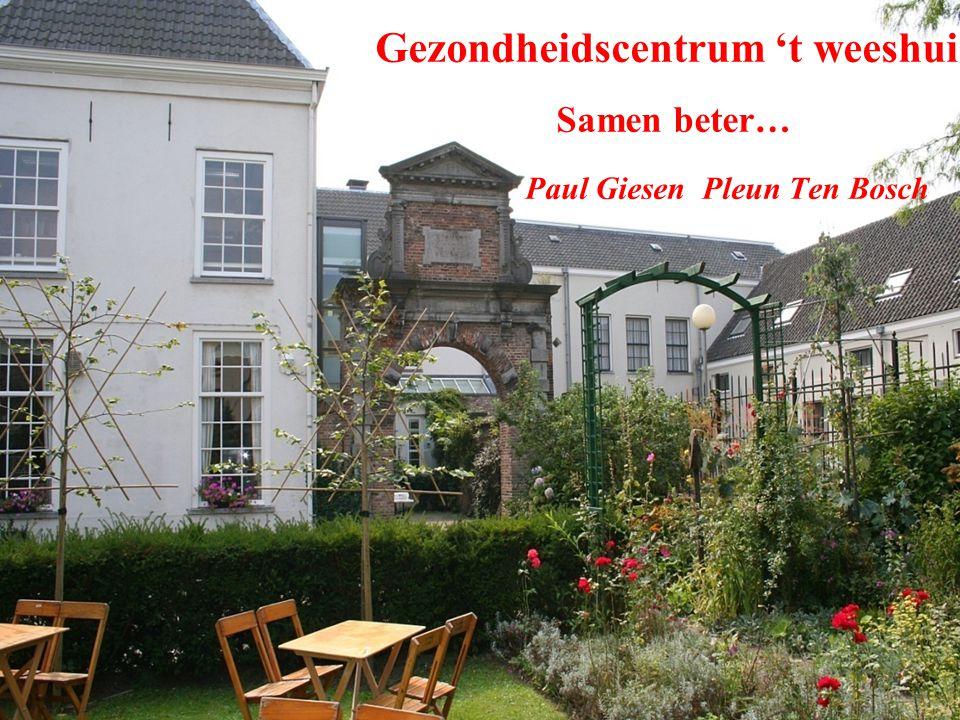 Gezondheidscentrum 't weeshuis Samen beter… Paul Giesen Pleun Ten Bosch