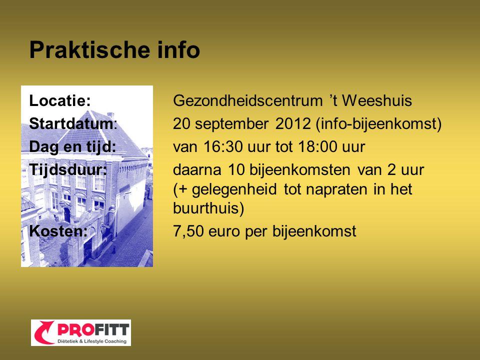 Praktische info Locatie:Gezondheidscentrum 't Weeshuis Startdatum:20 september 2012 (info-bijeenkomst) Dag en tijd:van 16:30 uur tot 18:00 uur Tijdsduur:daarna 10 bijeenkomsten van 2 uur (+ gelegenheid tot napraten in het buurthuis) Kosten:7,50 euro per bijeenkomst