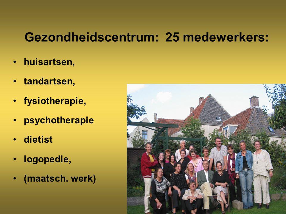 Gezondheidscentrum: 25 medewerkers: huisartsen, tandartsen, fysiotherapie, psychotherapie dietist logopedie, (maatsch.