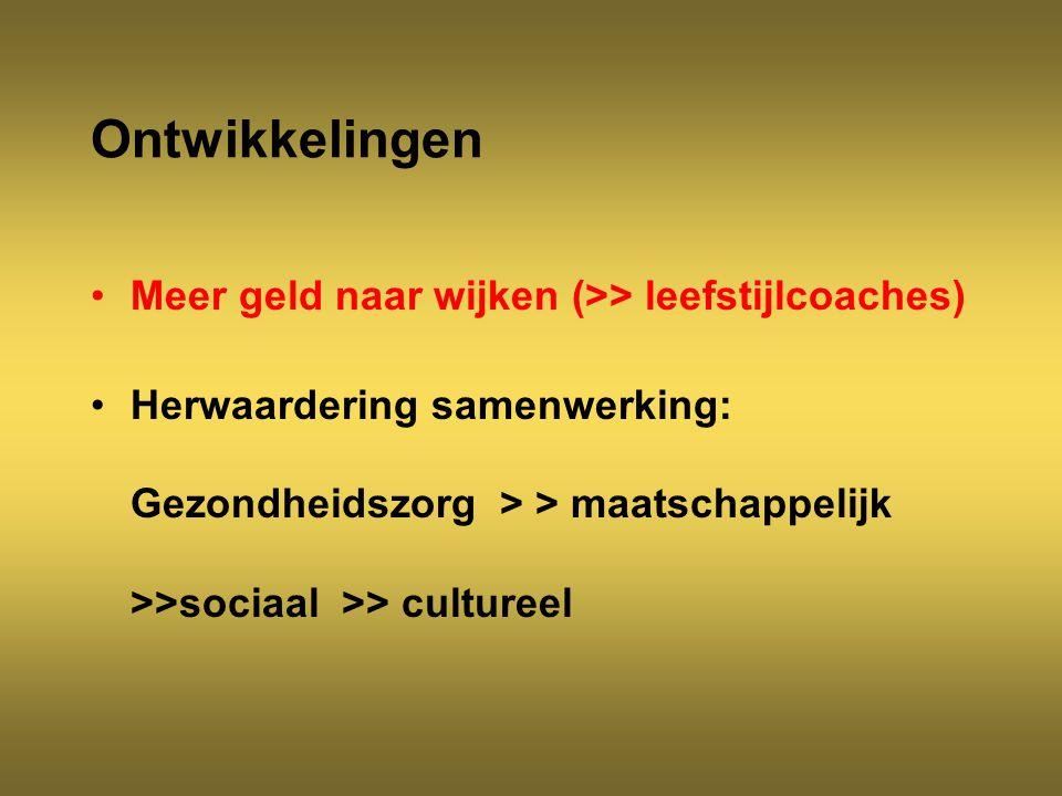 Ontwikkelingen Meer geld naar wijken (>> leefstijlcoaches) Herwaardering samenwerking: Gezondheidszorg > > maatschappelijk >>sociaal >> cultureel