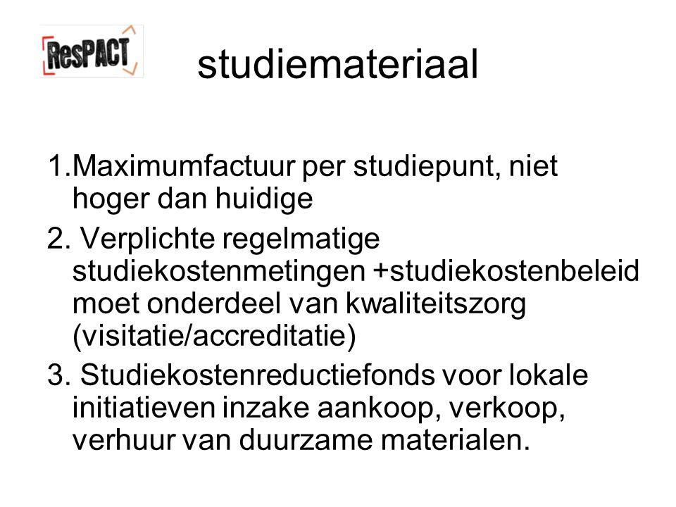 studiemateriaal 1.Maximumfactuur per studiepunt, niet hoger dan huidige 2.