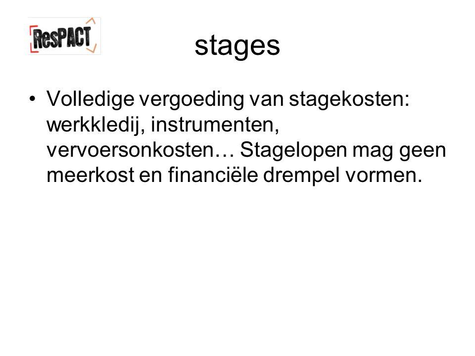 stages Volledige vergoeding van stagekosten: werkkledij, instrumenten, vervoersonkosten… Stagelopen mag geen meerkost en financiële drempel vormen.