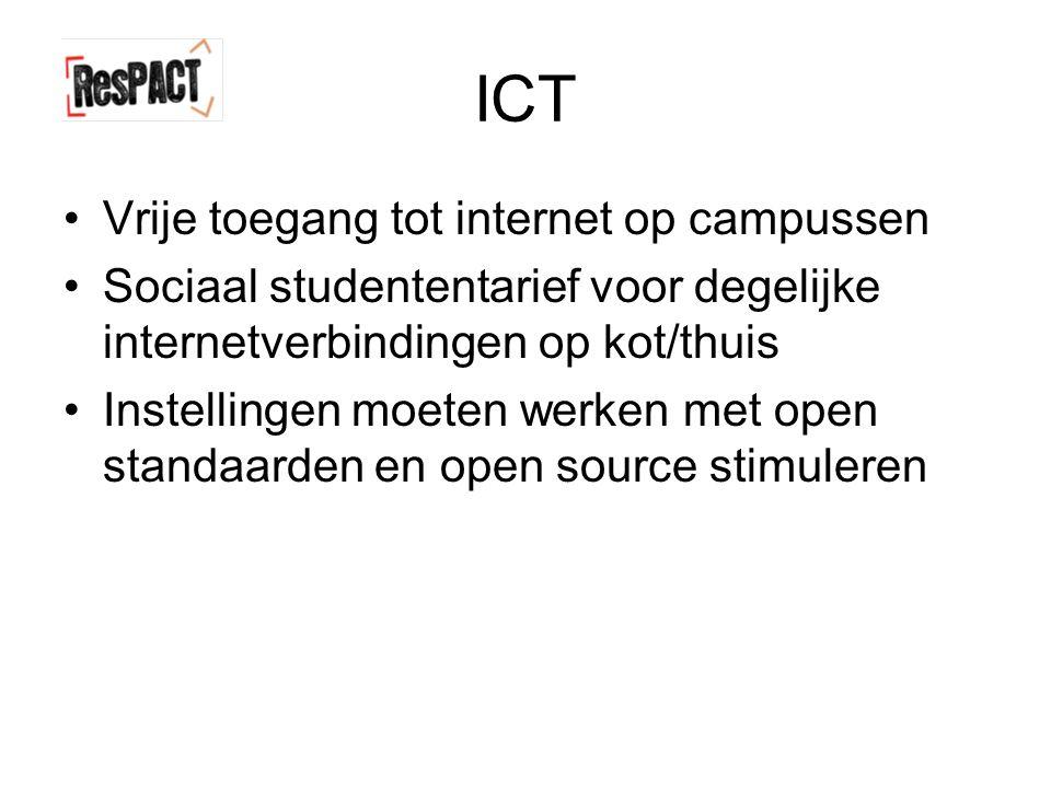 ICT Vrije toegang tot internet op campussen Sociaal studententarief voor degelijke internetverbindingen op kot/thuis Instellingen moeten werken met open standaarden en open source stimuleren