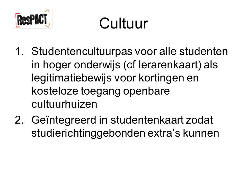 Cultuur 1.Studentencultuurpas voor alle studenten in hoger onderwijs (cf lerarenkaart) als legitimatiebewijs voor kortingen en kosteloze toegang openbare cultuurhuizen 2.Geïntegreerd in studentenkaart zodat studierichtinggebonden extra's kunnen