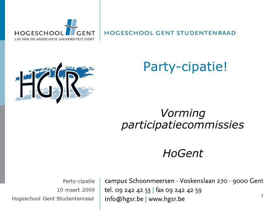 Hogeschool Gent Studentenraad 10 maart 2009 Party-cipatie 1 Party-cipatie! Vorming participatiecommissies HoGent