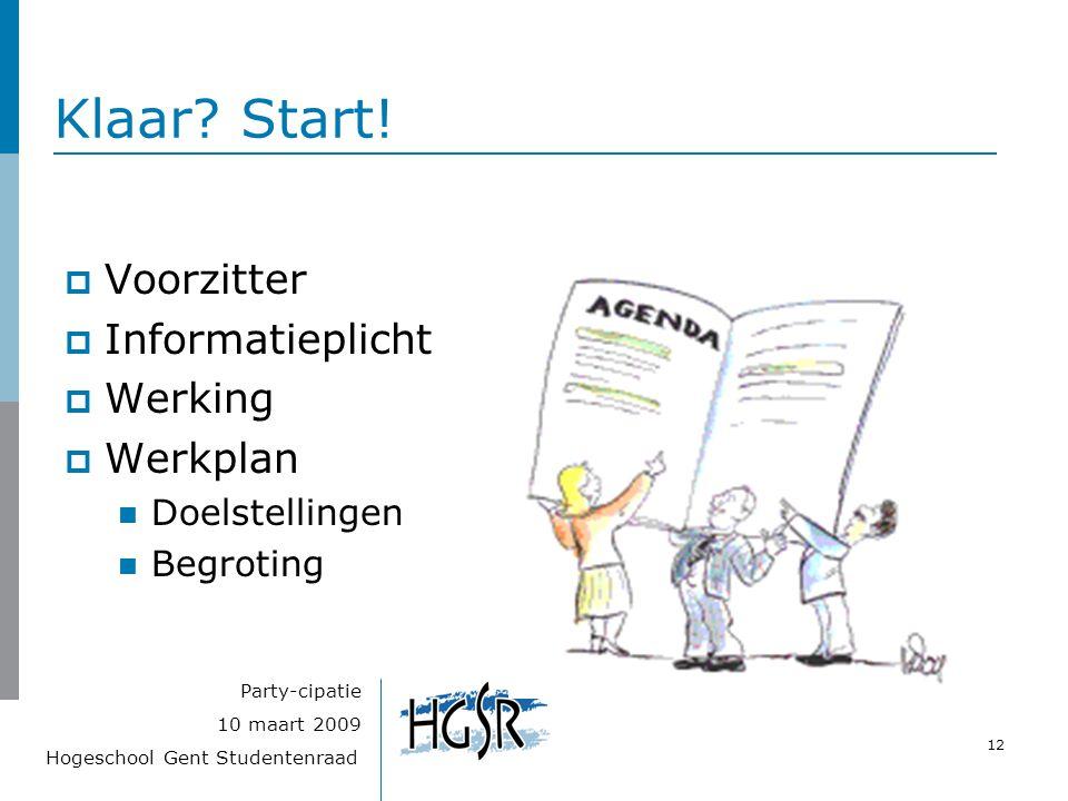 Hogeschool Gent Studentenraad 12 10 maart 2009 Party-cipatie Klaar? Start!  Voorzitter  Informatieplicht  Werking  Werkplan Doelstellingen Begroti