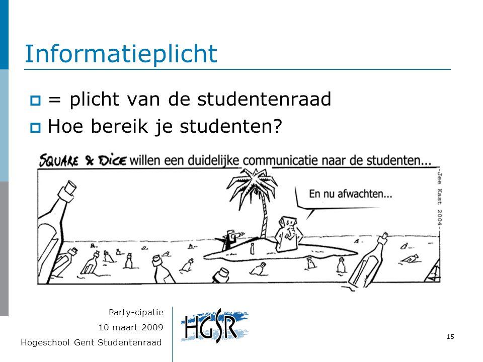 Hogeschool Gent Studentenraad 15 10 maart 2009 Party-cipatie Informatieplicht  = plicht van de studentenraad  Hoe bereik je studenten?