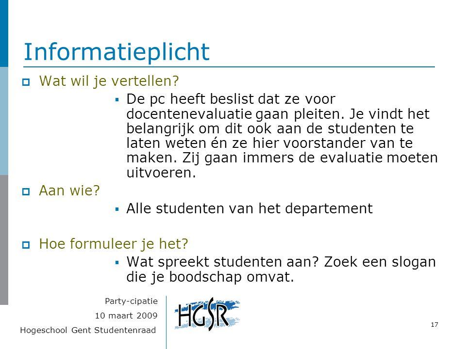 Hogeschool Gent Studentenraad 17 10 maart 2009 Party-cipatie Informatieplicht  Wat wil je vertellen?  De pc heeft beslist dat ze voor docentenevalua