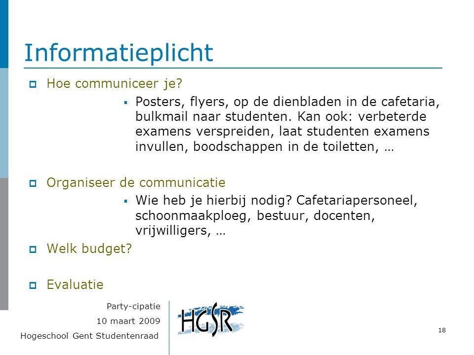 Hogeschool Gent Studentenraad 18 10 maart 2009 Party-cipatie Informatieplicht  Hoe communiceer je?  Posters, flyers, op de dienbladen in de cafetari