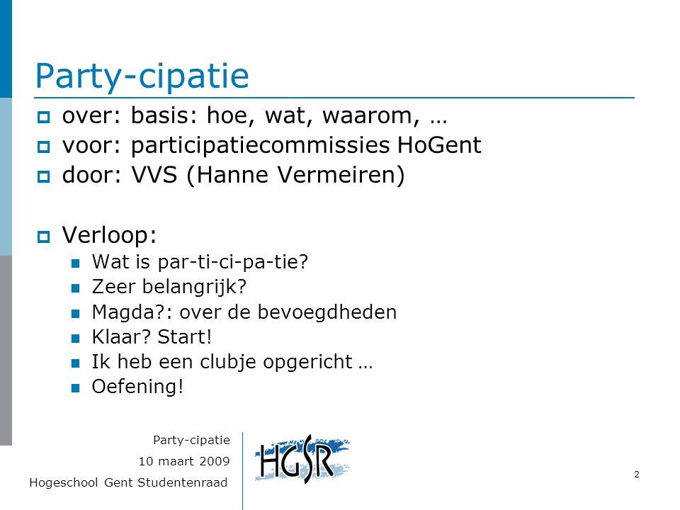 Hogeschool Gent Studentenraad 2 10 maart 2009 Party-cipatie  over: basis: hoe, wat, waarom, …  voor: participatiecommissies HoGent  door: VVS (Hanne Vermeiren)  Verloop: Wat is par-ti-ci-pa-tie.