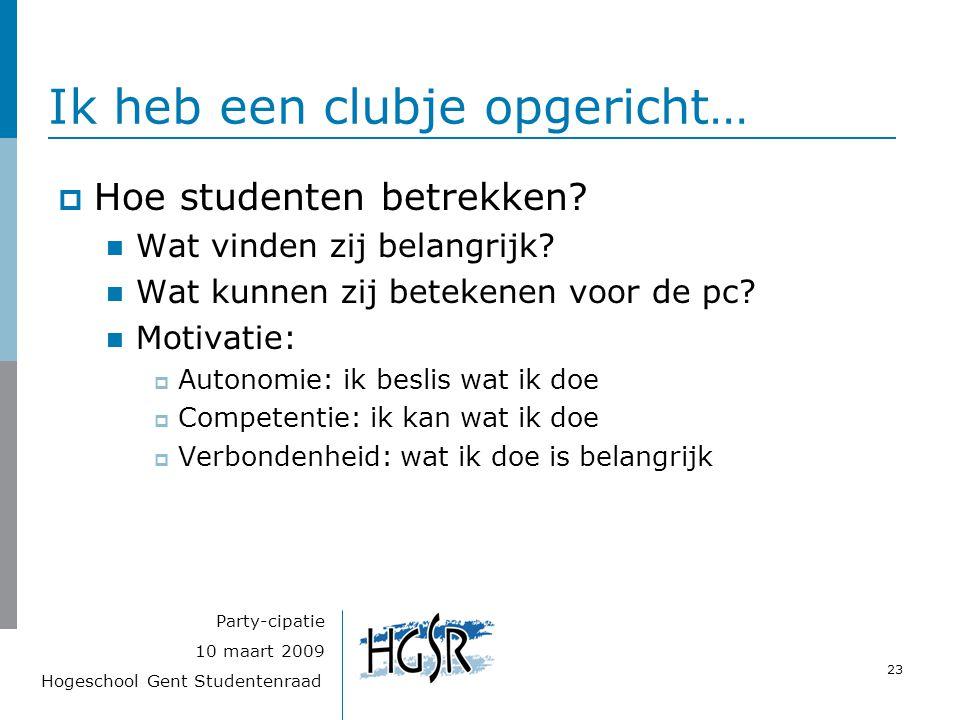 Hogeschool Gent Studentenraad 23 10 maart 2009 Party-cipatie Ik heb een clubje opgericht…  Hoe studenten betrekken? Wat vinden zij belangrijk? Wat ku
