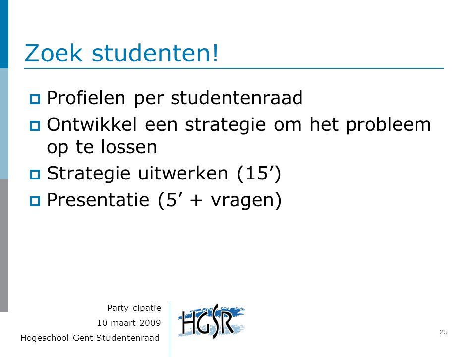 Hogeschool Gent Studentenraad 25 10 maart 2009 Party-cipatie Zoek studenten!  Profielen per studentenraad  Ontwikkel een strategie om het probleem o