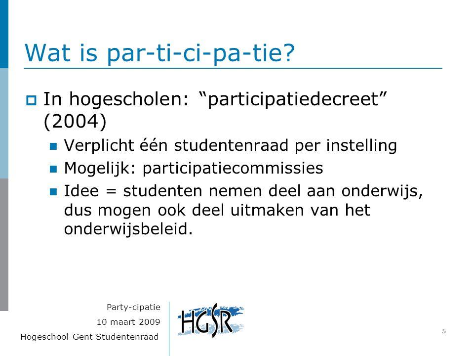 """Hogeschool Gent Studentenraad 5 10 maart 2009 Party-cipatie Wat is par-ti-ci-pa-tie?  In hogescholen: """"participatiedecreet"""" (2004) Verplicht één stud"""
