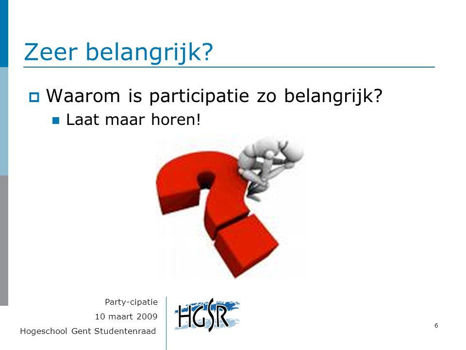 Hogeschool Gent Studentenraad 6 10 maart 2009 Party-cipatie Zeer belangrijk?  Waarom is participatie zo belangrijk? Laat maar horen!